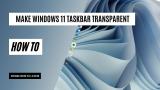 How to Make Your Windows 10/11 Taskbar Transparent (5 Ways)