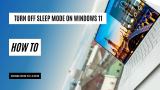 How to Turn Off Sleep Mode on Windows 11