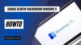 11 Ways to Change the Desktop Background on Windows 11